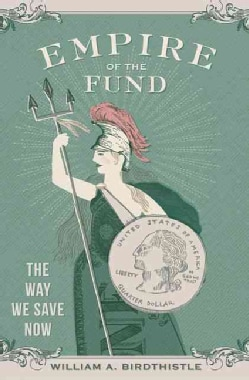 Empire of the Fund: The Way We Save Now (Hardcover)