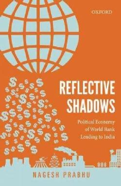 Reflective Shadows: Political Economy of the World Bank Lending to India (Hardcover)