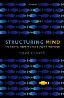 Structuring Mind: The Nature of Attention and How it Shapes Consciousness (Hardcover)