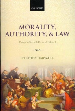 Morality, Authority, and Law: Essays in Second-Personal Ethics I (Paperback)