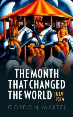 The Month That Changed the World: July 1914 and WWI (Paperback)
