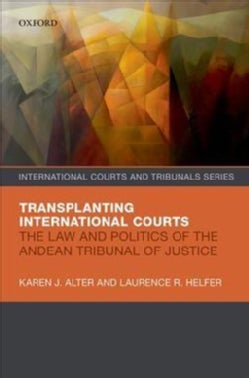 Transplanting International Courts: The Law and Politics of the Andean Tribunal of Justice (Hardcover)
