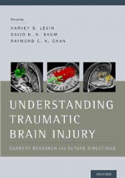 Understanding Traumatic Brain Injury: Current Research and Future Directions (Hardcover)