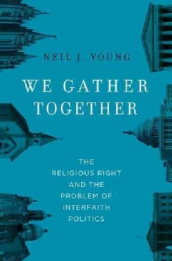 We Gather Together: The Religious Right and the Problem of Interfaith Politics (Hardcover)
