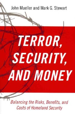 Terror, Security, and Money: Balancing the Risks, Benefits, and Costs of Homeland Security (Paperback)
