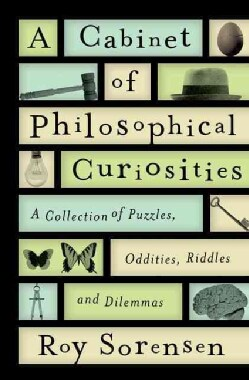 A Cabinet of Philosophical Curiosities: A Collection of Puzzles, Oddities, Riddles and Dilemmas (Hardcover)