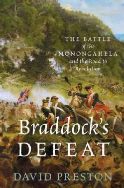 Braddock's Defeat: The Battle of the Monongahela and the Road to Revolution (Hardcover)