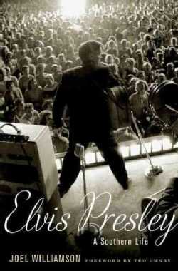 Elvis Presley: A Southern Life (Hardcover)