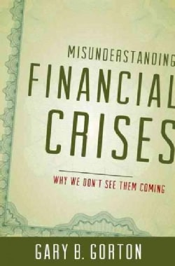 Misunderstanding Financial Crises: Why We Don't See Them Coming (Hardcover)