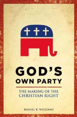 God's Own Party: The Making of the Christian Right (Paperback)