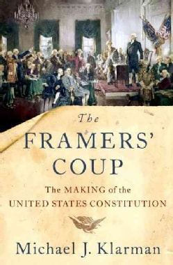 The Framers' Coup: The Making of the United States Constitution (Hardcover)