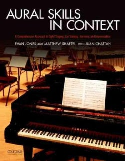 Aural Skills in Context: A Comprehensive Approach to Sight Singing, Ear Training, Keyboard Harmony, and Improvisa... (Paperback)