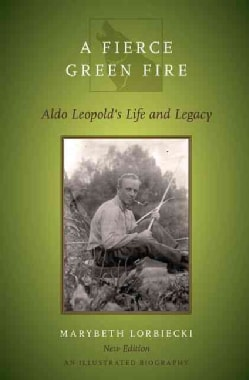 A Fierce Green Fire: Aldo Leopold's Life and Legacy (Paperback)
