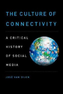 The Culture of Connectivity: A Critical History of Social Media (Paperback)