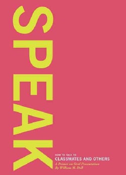 Speak: How to Talk to Classmates and Others, a Primer on Oral Presentation (Paperback)