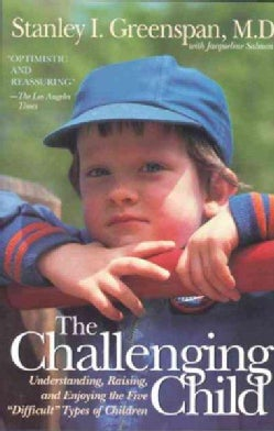 """The Challenging Child: Understanding, Raising, and Enjoying the Five """"Difficult"""" Types of Children (Paperback)"""
