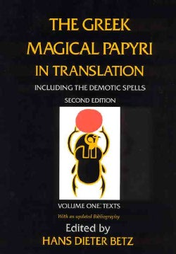 The Greek Magical Papyri in Translation: Including the Demonic Spells : Texts (Paperback)