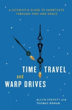 Time Travel and Warp Drives: A Scientific Guide to Shortcuts Through Time and Space (Paperback)