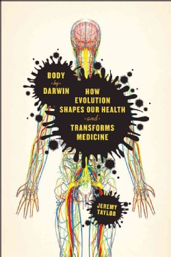 Body by Darwin: How Evolution Shapes Our Health and Transforms Medicine (Hardcover)