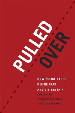 Pulled Over: How Police Stops Define Race and Citizenship (Paperback)
