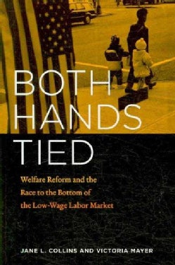 Both Hands Tied: Welfare Reform and the Race to the Bottom in the Low-Wage Labor Market (Paperback)