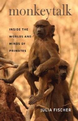 Monkeytalk: Inside the Worlds and Minds of Primates (Hardcover)