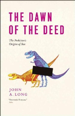 The Dawn of the Deed: The Prehistoric Origins of Sex (Paperback)