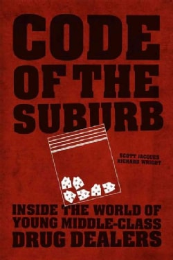 Code of the Suburb: Inside the World of Young Middle-Class Drug Dealers (Paperback)
