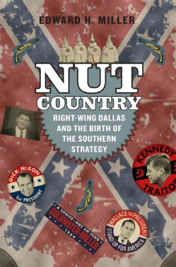 Nut Country: Right-Wing Dallas and the Birth of the Southern Strategy (Hardcover)