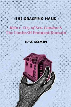 The Grasping Hand: Kelo V. City of New London and the Limits of Eminent Domain (Hardcover)