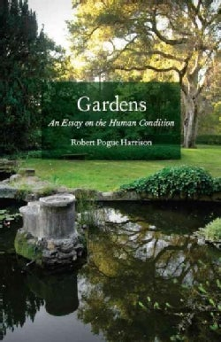 Gardens: An Essay on the Human Condition (Hardcover)