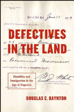 Defectives in the Land: Disability and Immigration in the Age of Eugenics (Hardcover)
