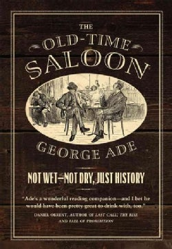 The Old-Time Saloon: Not Wet - Not Dry, Just History (Paperback)