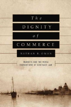 The Dignity of Commerce: Markets and the Moral Foundations of Contract Law (Hardcover)