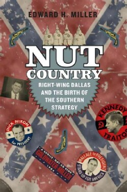Nut Country: Right-Wing Dallas and the Birth of the Southern Strategy (Paperback)