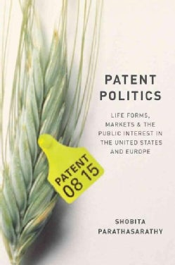 Patent Politics: Life Forms, Markets, and the Public Interest in the United States and Europe (Hardcover)