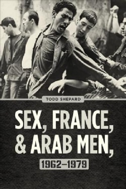 Sex, France, and Arab Men, 1962-1979 (Hardcover)