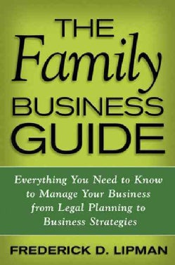 The Family Business Guide: Everything You Need to Know to Manage Your Business from Legal Planning to Business St... (Hardcover)