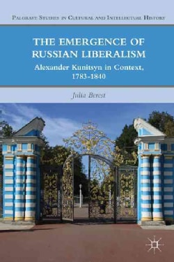 The Emergence of Russian Liberalism: Alexander Kunitsyn in Context, 1783-1840 (Hardcover)