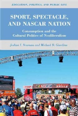 Sport, Spectacle, and NASCAR Nation: Consumption and the Cultural Politics of Neoliberalism (Hardcover)