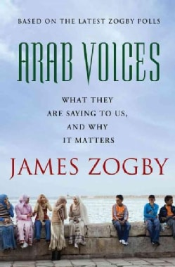 Arab Voices: What They Are Saying to Us, and Why It Matters (Paperback)