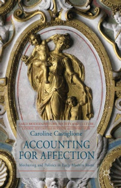 Accounting for Affection: Mothering and Politics in Early Modern Rome (Hardcover)