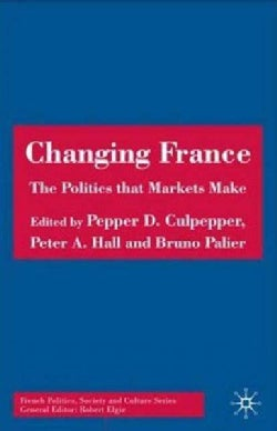 Changing France: The Politics That Markets Make (Paperback)