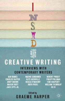 Inside Creative Writing: Interviews With Contemporary Writers (Paperback)