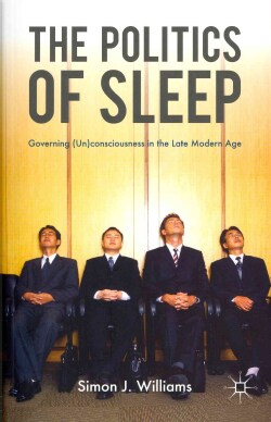 The Politics of Sleep: Governing (Un)consciousness in the Late Modern Age (Paperback)