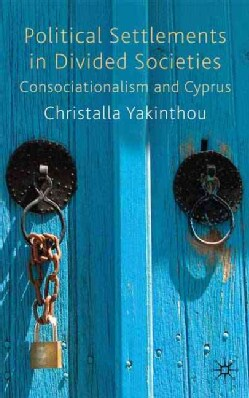 Political Settlements in Divided Societies: Consocialism and Cyprus (Hardcover)