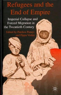 Refugees and the End of Empire: Imperial Collapse and Forced Migration in the Twentieth Century (Hardcover)
