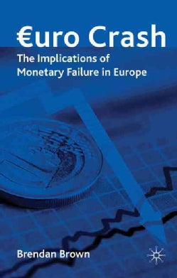 Euro Crash: The Implications of Monetary Failure in Europe (Hardcover)