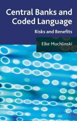 Central Banks and Coded Language: Risks and Benefits (Hardcover)