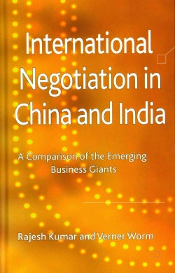 International Negotiation in China and India: A Comparison of the Emerging Business Giants (Hardcover)